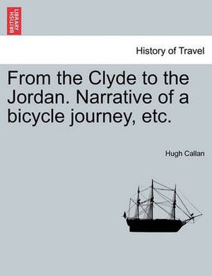 From the Clyde to the Jordan. Narrative of a Bicycle Journey, Etc.