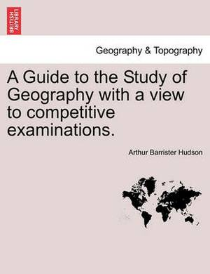A Guide to the Study of Geography with a View to Competitive Examinations.