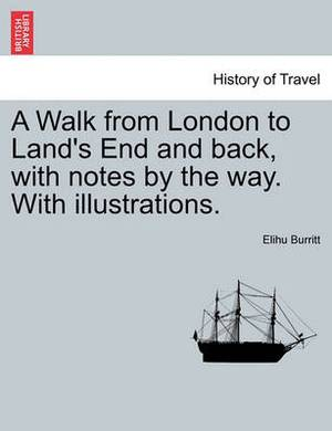 A Walk from London to Land's End and Back, with Notes by the Way. with Illustrations. Second Edition
