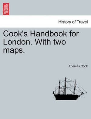 Cook's Handbook for London. with Two Maps.