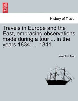 Travels in Europe and the East, Embracing Observations Made During a Tour ... in the Years 1834, ... 1841.