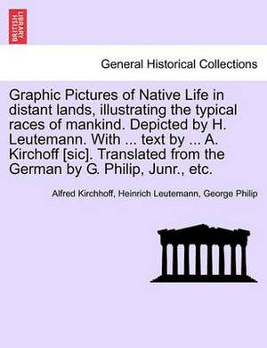 Graphic Pictures of Native Life in Distant Lands, Illustrating the Typical Races of Mankind. Depicted by H. Leutemann. with ... Text by ... A. Kirchoff [Sic]. Translated from the German by G. Philip, Junr., Etc.