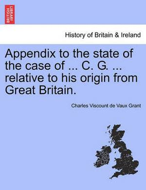 Appendix to the State of the Case of ... C. G. ... Relative to His Origin from Great Britain.