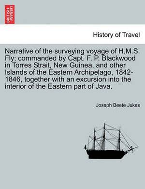 Narrative of the Surveying Voyage of H.M.S. Fly; Commanded by Capt. F. P. Blackwood in Torres Strait, New Guinea, and Other Islands of the Eastern Archipelago, 1842-1846, Together with an Excursion Into the Interior of the Eastern Part of Java.