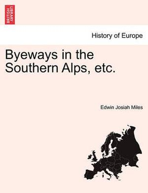 Byeways in the Southern Alps, Etc.