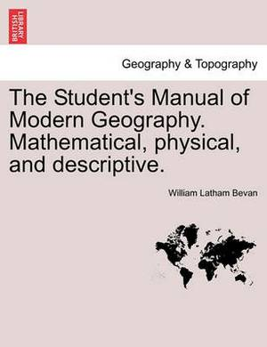 The Student's Manual of Modern Geography. Mathematical, Physical, and Descriptive.