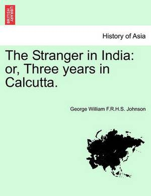 The Stranger in India: Or, Three Years in Calcutta.