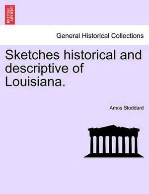Sketches Historical and Descriptive of Louisiana.