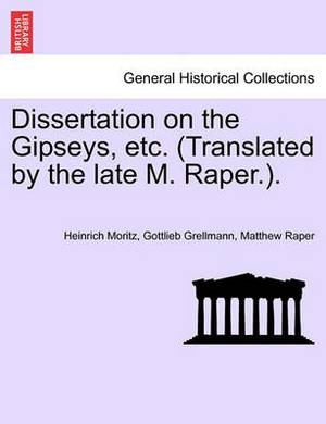 Dissertation on the Gipseys, Etc. (Translated by the Late M. Raper.).