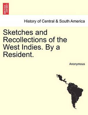Sketches and Recollections of the West Indies. by a Resident.
