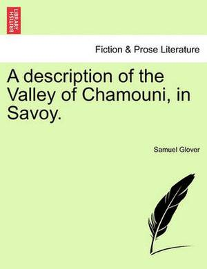 A Description of the Valley of Chamouni, in Savoy.