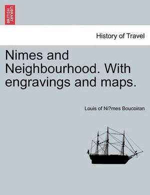 Nimes and Neighbourhood. with Engravings and Maps.