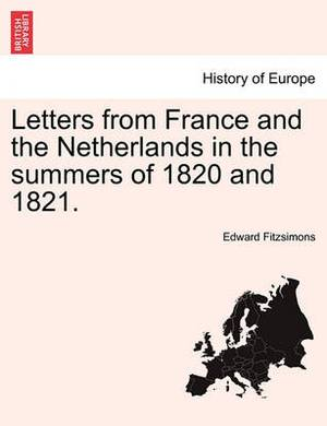 Letters from France and the Netherlands in the Summers of 1820 and 1821.