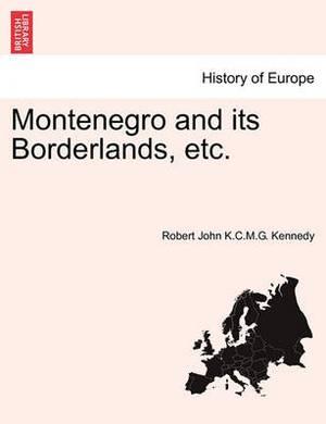 Montenegro and Its Borderlands, Etc.