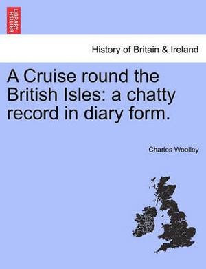 A Cruise Round the British Isles: A Chatty Record in Diary Form.