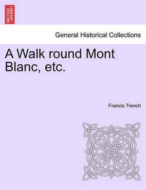 A Walk Round Mont Blanc, Etc.