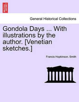Gondola Days ... with Illustrations by the Author. [Venetian Sketches.]