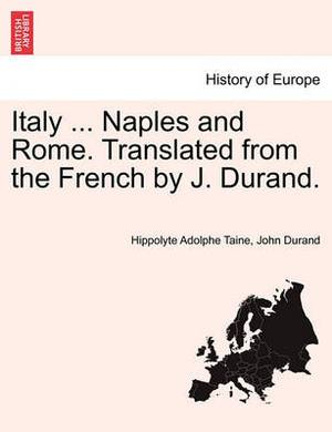 Italy ... Naples and Rome. Translated from the French by J. Durand.