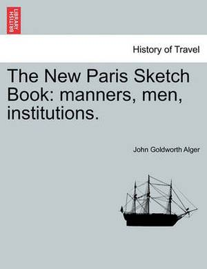 The New Paris Sketch Book: Manners, Men, Institutions.