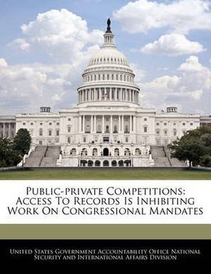 Public-Private Competitions: Access to Records Is Inhibiting Work on Congressional Mandates