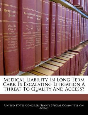 Medical Liability in Long Term Care: Is Escalating Litigation a Threat to Quality and Access?