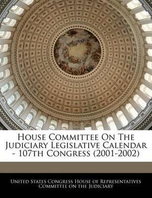 House Committee on the Judiciary Legislative Calendar - 107th Congress (2001-2002)