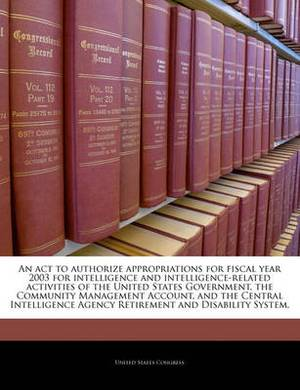An ACT to Authorize Appropriations for Fiscal Year 2003 for Intelligence and Intelligence-Related Activities of the United States Government, the Community Management Account, and the Central Intelligence Agency Retirement and Disability System.