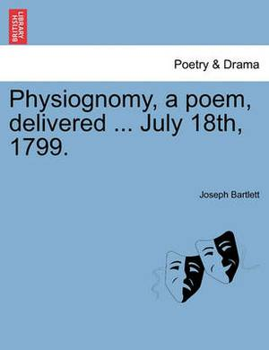 Physiognomy, a Poem, Delivered ... July 18th, 1799.