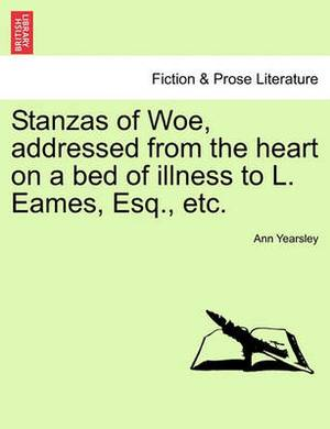 Stanzas of Woe, Addressed from the Heart on a Bed of Illness to L. Eames, Esq., Etc.