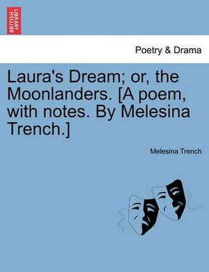 Laura's Dream; Or, the Moonlanders. [A Poem, with Notes. by Melesina Trench.]