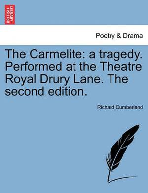 The Carmelite: A Tragedy. Performed at the Theatre Royal Drury Lane. the Second Edition.