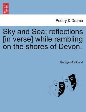 Sky and Sea; Reflections [In Verse] While Rambling on the Shores of Devon.