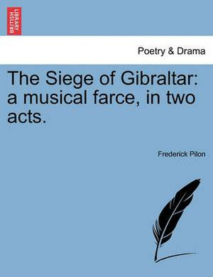 The Siege of Gibraltar: A Musical Farce, in Two Acts.