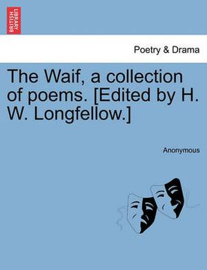 The Waif, a Collection of Poems. [Edited by H. W. Longfellow.]