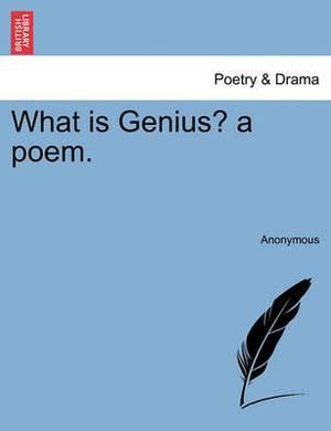 What Is Genius? a Poem.
