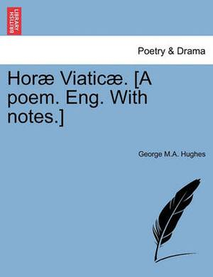 Hor Viatic . [A Poem. Eng. with Notes.]