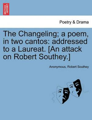 The Changeling; A Poem, in Two Cantos: Addressed to a Laureat. [An Attack on Robert Southey.]