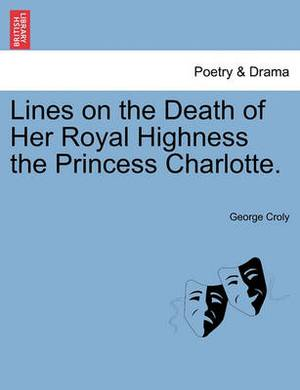 Lines on the Death of Her Royal Highness the Princess Charlotte.