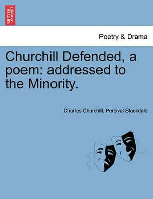 Churchill Defended, a Poem: Addressed to the Minority.