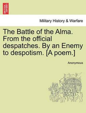 The Battle of the Alma. from the Official Despatches. by an Enemy to Despotism. [A Poem.]