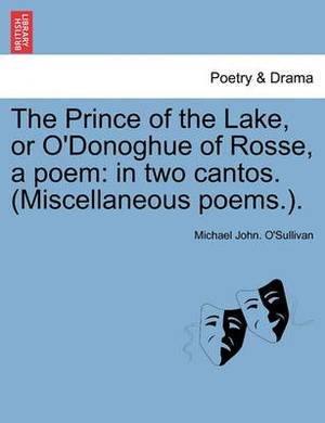 The Prince of the Lake, or O'Donoghue of Rosse, a Poem: In Two Cantos. (Miscellaneous Poems.).