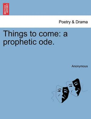 Things to Come: A Prophetic Ode.