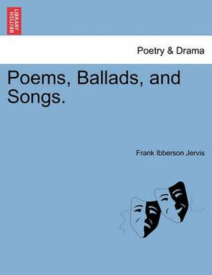 Poems, Ballads, and Songs.