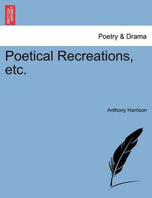 Poetical Recreations, Etc.