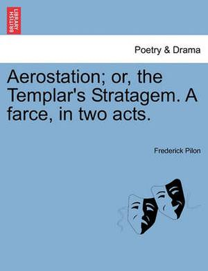 Aerostation; Or, the Templar's Stratagem. a Farce, in Two Acts.