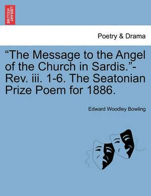 The Message to the Angel of the Church in Sardis.-REV. III. 1-6. the Seatonian Prize Poem for 1886.