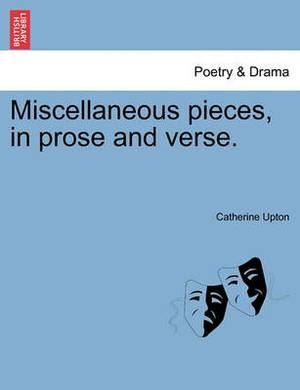 Miscellaneous Pieces, in Prose and Verse.