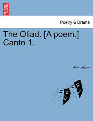 The Oliad. [A Poem.] Canto 1.