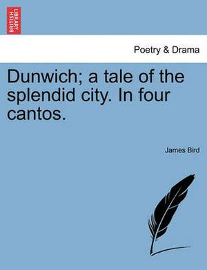 Dunwich; A Tale of the Splendid City. in Four Cantos.
