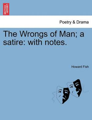 The Wrongs of Man; A Satire: With Notes.